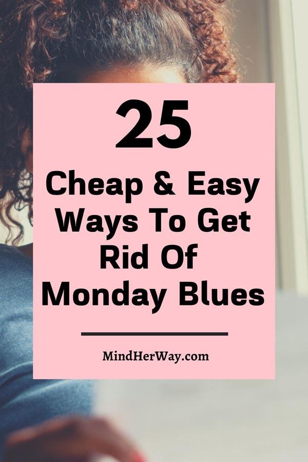 25 Ways to beat the Monday blues