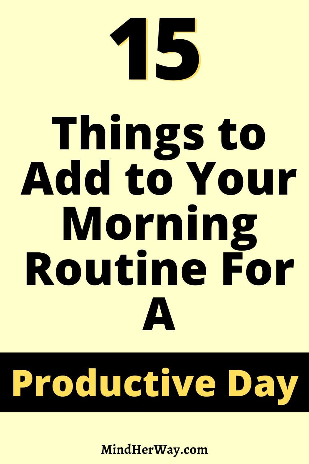 15 Things to Add to Your Morning Routine For A Productive Day