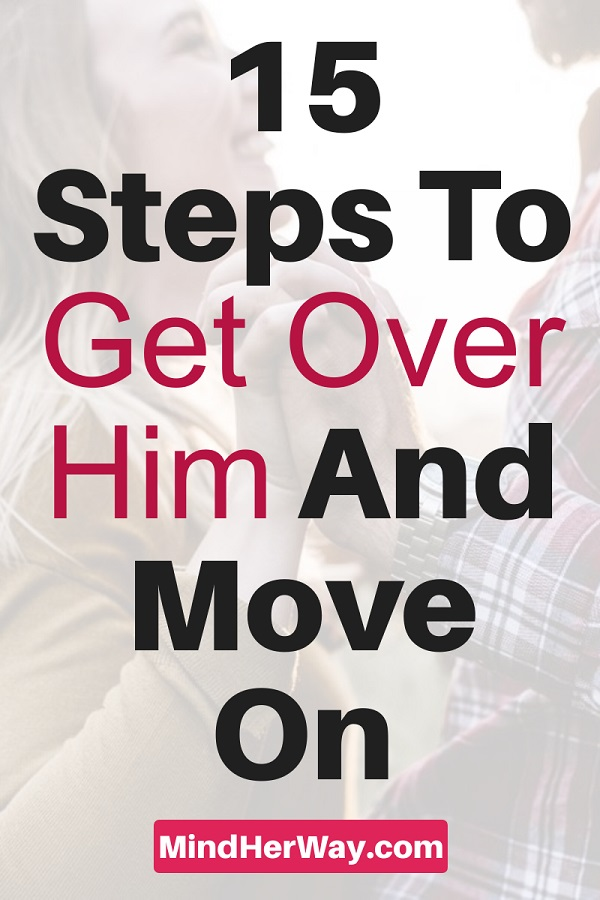 15 Steps To Get Over Him And Move On