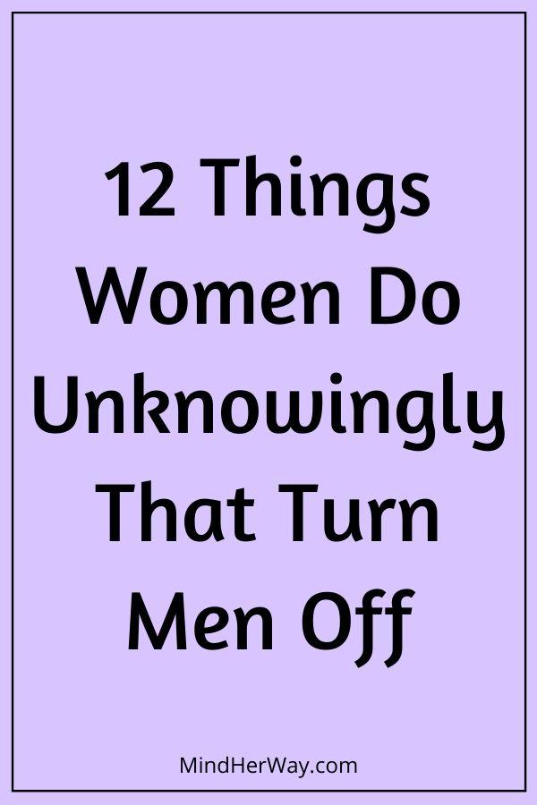 12 Things Women Do That Turn Men Off