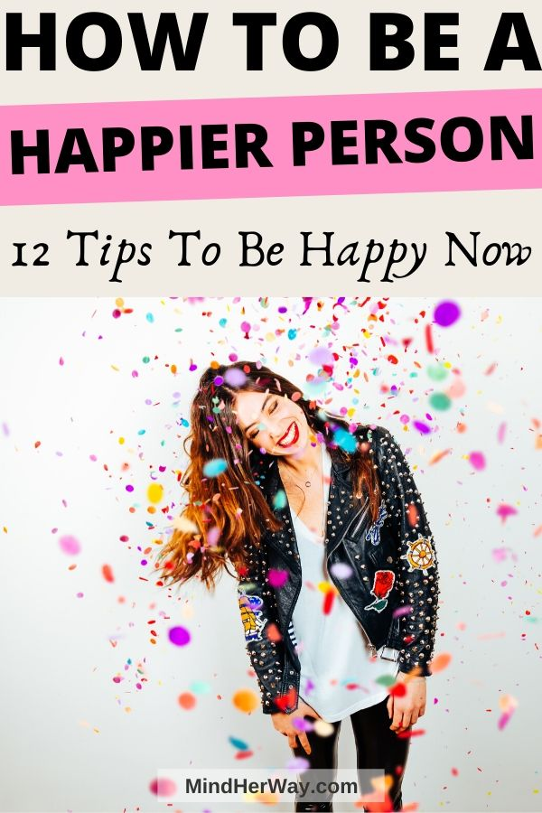 How To Be A Happy Person: 12 Tips For A Happier You