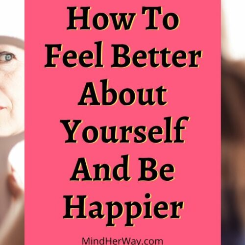 How To Feel Better About Yourself And Be Happier