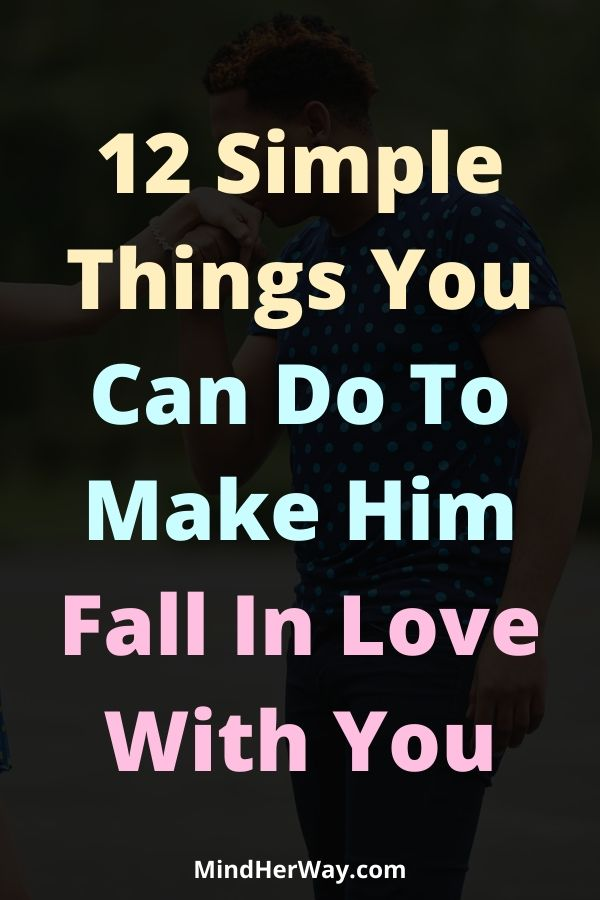 Make Him Fall In Love With You