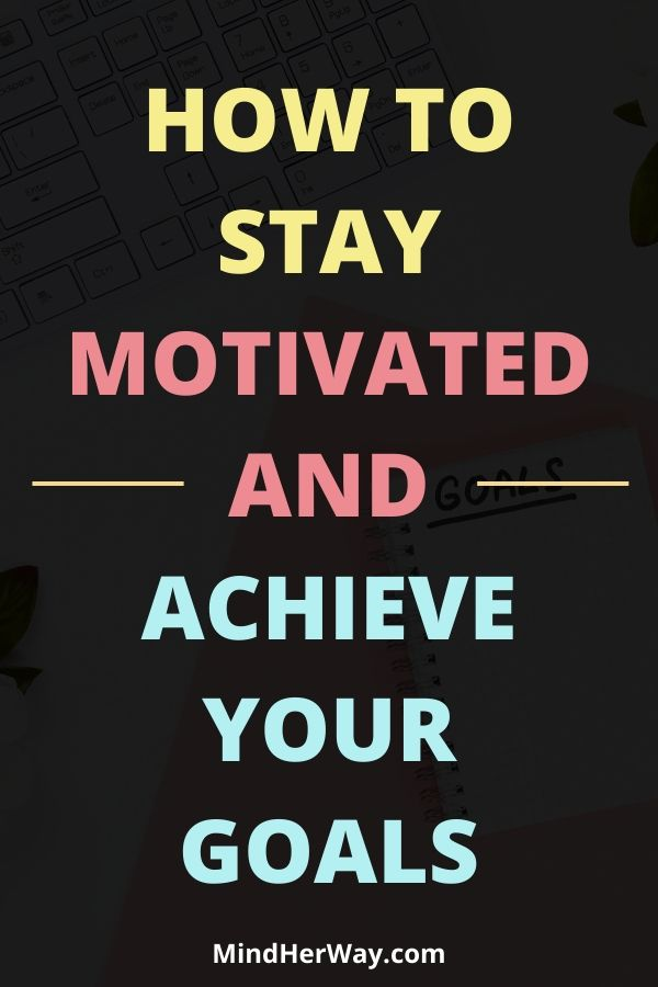 Ways to get motivated to achieve your goals
